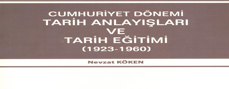 CUMHURİYET DÖNEMİ TARİH ANLAYIŞLARI VE TARİH EĞİTİMİ (1923-1960)